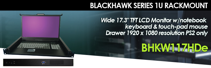 """Blackhawk Series 1U Rackmount Wide 17.3"""" TFT LCD Monitor w/notebook keyboard & touch-pad mouse Drawer 1920 x 1080 resolution PS2 only (Model: BHKW117HDe)"""