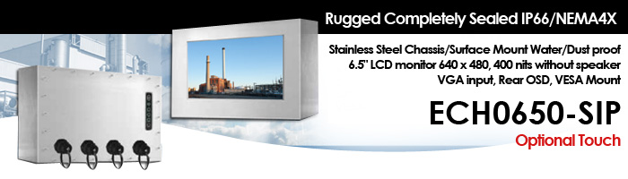 """Rugged Completely Sealed IP66/NEMA4X Stainless Steel Chassis/Surface Mount, Water/Dust proof 6.5"""" LCD monitor, 640 x 480, 400 nits, without speaker VGA input, Rear OSD, VESA Mount (Model: ECH0650-SIP)"""