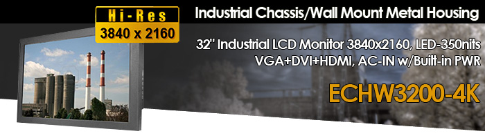 """Industrial Chassis/Wall Mount Metal Housing 32"""" LCD monitor, 3840x2160, LED-350nits, VGA+DVI+HDMI, AC-IN w/Built-in PWR (Model: ECHW3200-4K)"""