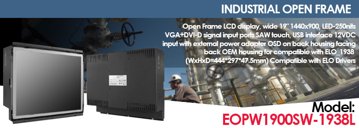 """Open Frame LCD display, wide 19"""" 1440x900, LED-250nits, Compatible with ELO Drivers - Model: EOPW1900SW-1938L"""
