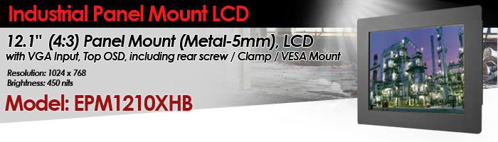 "Panel Mount (Metal-5mm), 12.1"" (4:3) LCD monitor, 1024 x 768, 450 nits, VGA Input, Top OSD, including rear screw / Clamp / VESA Mount (Model: EPM1210XHB)"