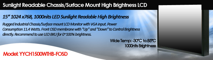 """15"""" 1024 x768, 1000nits LED Sunlight Readable High Brightness Wide Temperature -30C to 85C Rugged Industrial Chassis/Surface mount LCD Monitor with VGA input. Power Consumption 11.4 Watts (Model: YCH1500WTHB-FOSD)"""